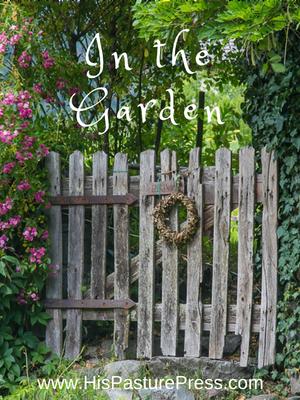 www.HisPasturePress.com In The Garden